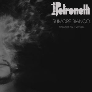 rumore-bianco-radioshow-by-daniele-petronelli-week-005-artwork