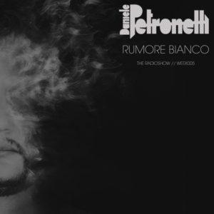 rumore-bianco-radioshow-by-daniele-petronelli-week-005-artwork