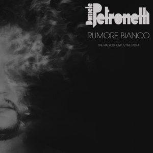 rumore-bianco-radioshow-by-daniele-petronelli-week-014-artwork